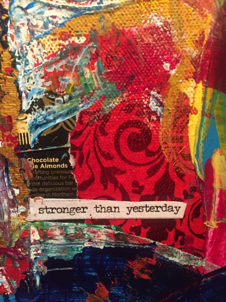 """Stronger than Yesterday"" Collage component"